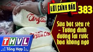 THVL | Lời cảnh báo – Kỳ 383: Sữa bột siêu rẻ tưởng dinh dưỡng lại rước họa không ngờ