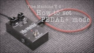 HOW TO SET THE PEDAL+ MODE? - DryBell Vibe Machine V-2 Options Manual