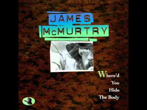 James Mcmurtry - Whered You Hide The Body