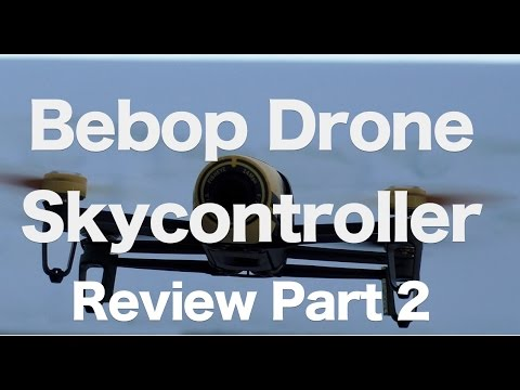 Parrot Bebop Drone with Skycontroller Review - Part 2