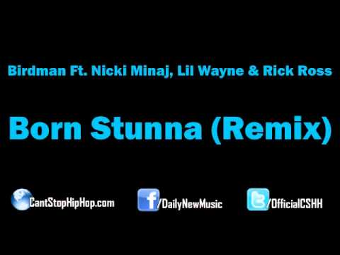 Birdman - Born Stunna (Remix) [Dirty/CDQ] ft. Nicki Minaj, Lil Wayne & Rick Ross