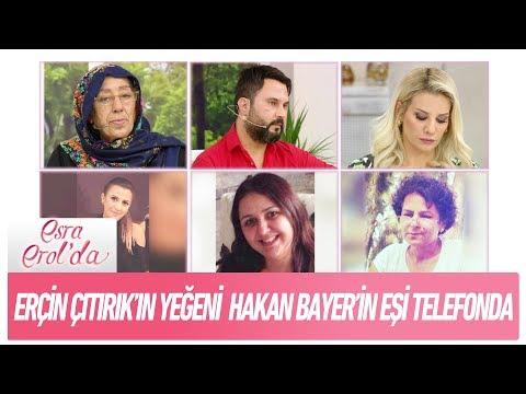 Erçin Çıtırık'ın yeğeni Hakan Bayer'in eşi telefonda - Esra Erol'da 24 Ocak 2018