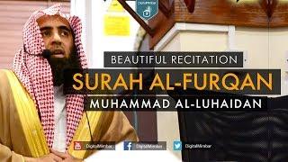 Beautiful Recitation | Surah Al-Furqan – Muhammad Al-Luhaidan