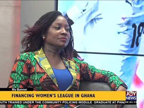 Financing women's league in Ghana - My Banner on Joy News (15-4-16)