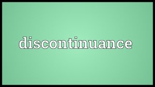 Discontinuance Meaning