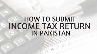 How to Submit Income Tax Return in Pakistan