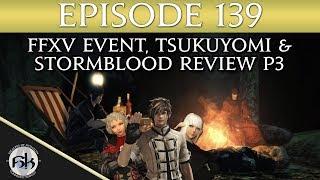 [FFXIV] The XV Event, Yoshi-P talks Tsukuyomi & SB Review Part 3: The World   SoH   #139