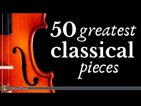 The Best of Classical Music - 50 Greatest Pieces Mozart, Beethoven, Chopin, Bach...