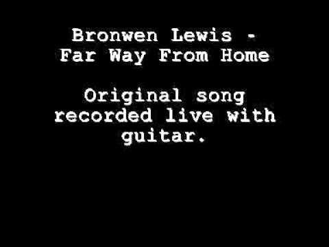 Bronwen Lewis - Far Way From Home (original song)