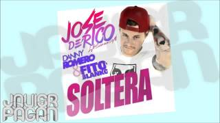 Jose De Rico   Soltera ft Danny Romero & Fito Blanko