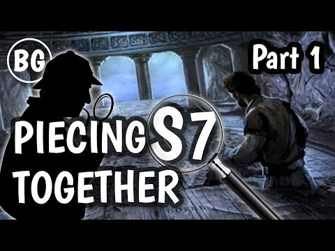 Piecing Game of Thrones S7 Together - Part 1