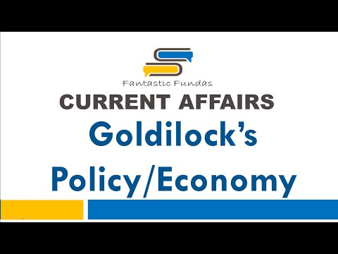 Goldilocks Policy and Economy with Fantastic Fundas   Current Affairs