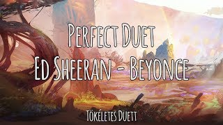 Perfect Duet - Ed Sheeran /\ Beyonce | Magyar-Angol Felirat - Hungarian-English Lyrics