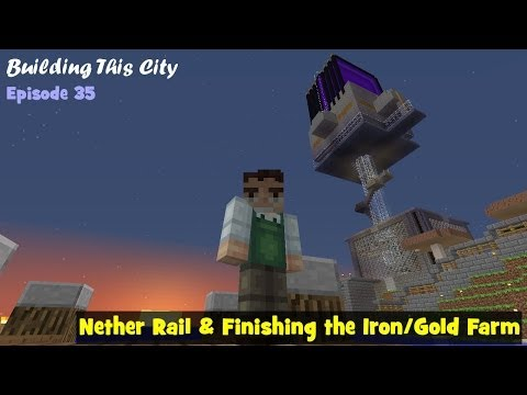 Building This City Minecraft SMP E35: Nether Rail Finishing the Iron Gold Farm