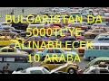 BULGARİSTAN DA 5000 TL'YE ALINABİLECEK 10 ARABA (OTO LİSTE)