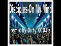 Disciples On My Mind Remix By Dirty O DJ S Extended mp3