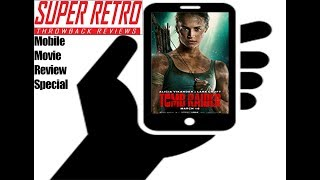 Episode 207 Tomb Raider '18 Mobile Movie Review