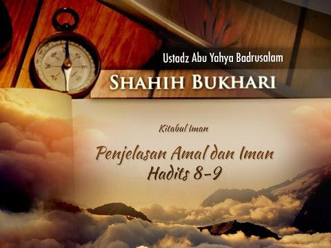 Shahih Bukhari: Penjelasan Amal Dan Iman - Hadits 8-9 (Ustadz Abu Yahya Badrusalam, Lc.)