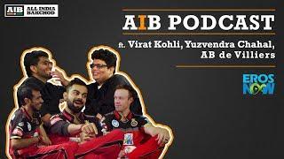 AIB Podcast : ft Virat Kohli, Yuzvendra Chahal, AB de Villiers