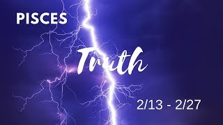 PISCES: The Harsh Truth  2/13 - 2/27