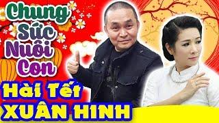 Hài Xuân Hinh | Chung Sức Nuôi Con | Hài Tết Xuân Hinh, Thanh Thanh Hiền Mới Nhất - Cười Vỡ Bụng