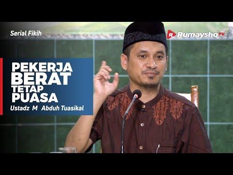 Pekerja Berat Tetap Puasa - Ustadz M Abduh Tuasikal