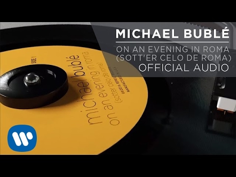 Michael Bublé On an Evening in Roma (Sott'er Celo de Roma) music videos 2016