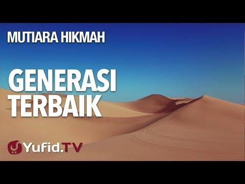 Generasi Terbaik - Ustadz Muhammad Nuzul Dzikri, Lc. - Mutiara Hikmah Yufid.TV
