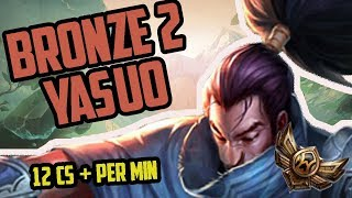 Hardstuck BRONZE 2 YASUO (with 12+ cs per min) BETTER FARM THAN CHALLENGERS/PROS-