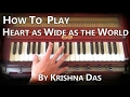 Learn Kirtan -  Heart as Wide awake the World by Krishna Das on Harmonium MP3