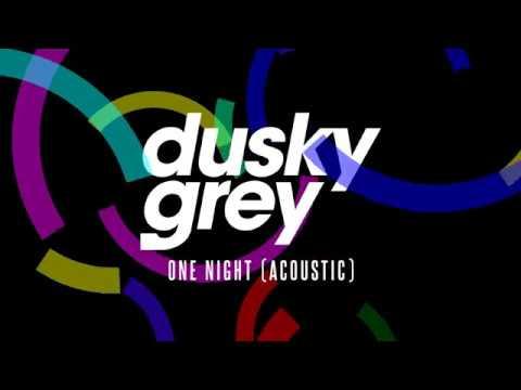 Dusky Grey - One Night (Acoustic)
