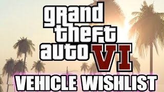 Grand Theft Auto VI: Vehicle Wishlist (GTA 6) Cars, Planes, Bikes & Boats