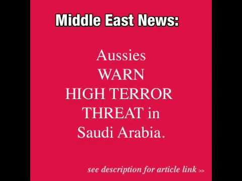 MIDEAST NEWS: Australia warns of Saudi Terror Attack