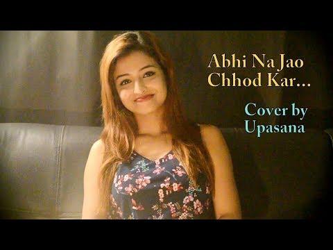 Abhi Na Jao Chhod Kar | Cover | Upasana