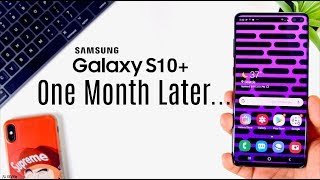 One Month Later...is the Galaxy S10+ Worth it??