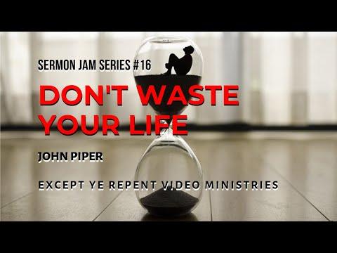 John Piper - Don't Waste Your Life (Sermon Jam)