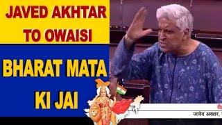 Javed Akhtar replies to Owaisi in Parliament with Bharat Mata Ki Jai