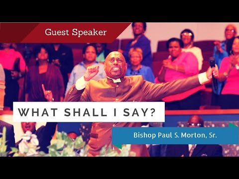 What Shall I Say? - Bishop Paul S Morton (full Sermon) video