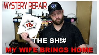 The Sh!# My Wife Brings Home - Mystery Repair #1