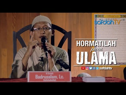 Kajian Ilmiah: Hormatilah Para Ulama - Ustadz Badru Salam, Lc