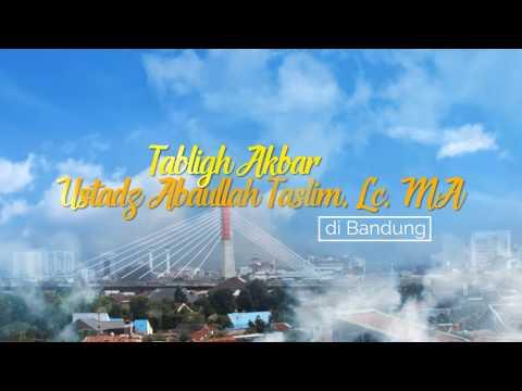 Info Tabligh Akbar di Bandung - Ustadz Abdullah Taslim, Lc. MA