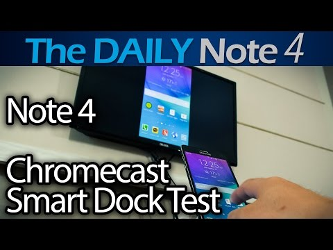 Samsung Galaxy Note 4 Chromecast, Smart Dock, TV Out Compatibility Test