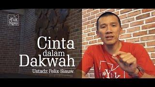Ustadz Felix Siauw, Cinta dalam Dakwah