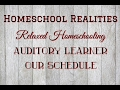 Homeschool Realities | Relaxed Homeschooling | Auditory Learning | Our Weekly Schedule