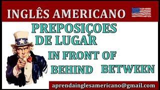 "Preposições de lugar - ""in front of"" ""behind"" ""between"" - inglês americano"