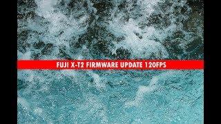 Fuji x-t2 firmware update 120FPS 4.0 Update