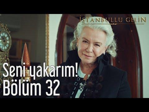 İstanbullu Gelin 32. Bölüm - Seni Yakarım!