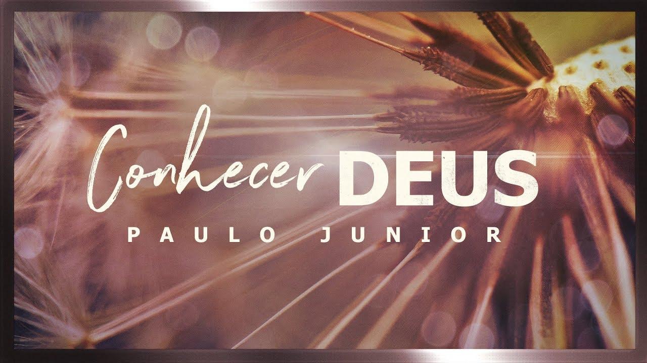 A Importância de se Conhecer a Deus - Paulo Junior