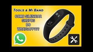 Mi band 2 , Mi band Tools ,Tools & Mi Band como silenciar grupos Whatsapp [Português] 2017