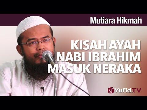 Mutiara Hikmah: Kisah Ayah Nabi Ibrahim Masuk Neraka - Ustadz Anas Burhanuddin, MA.